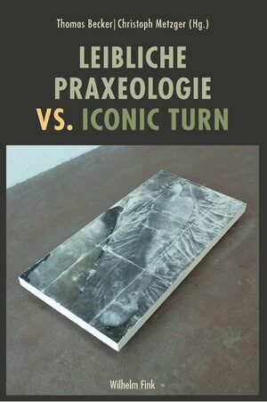 Cover Leibliche Praxeologie vs. Iconic Turn