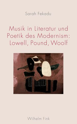 Cover Musik in Literatur und Poetik des Modernism: Lowell, Pound, Woolf